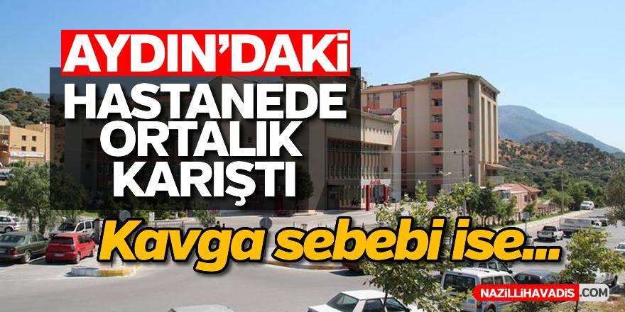 Aydın'daki hastanede ortalık karıştı