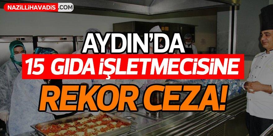 Aydın'da 15 Gıda İşletmecisine Rekor Ceza!