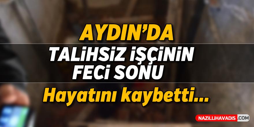 Aydın'da talihsiz işçinin feci sonu