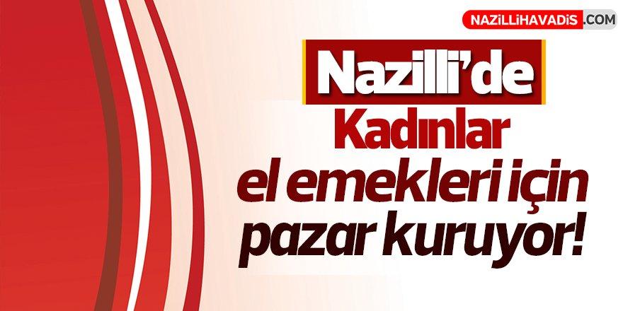 Nazilli'de Kadınlar El Emekleri İçin Pazar Kuruyor!