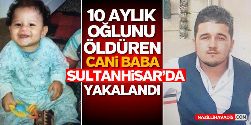 10 aylık bebeğini öldüren baba Sultanhisar'da yakalandı