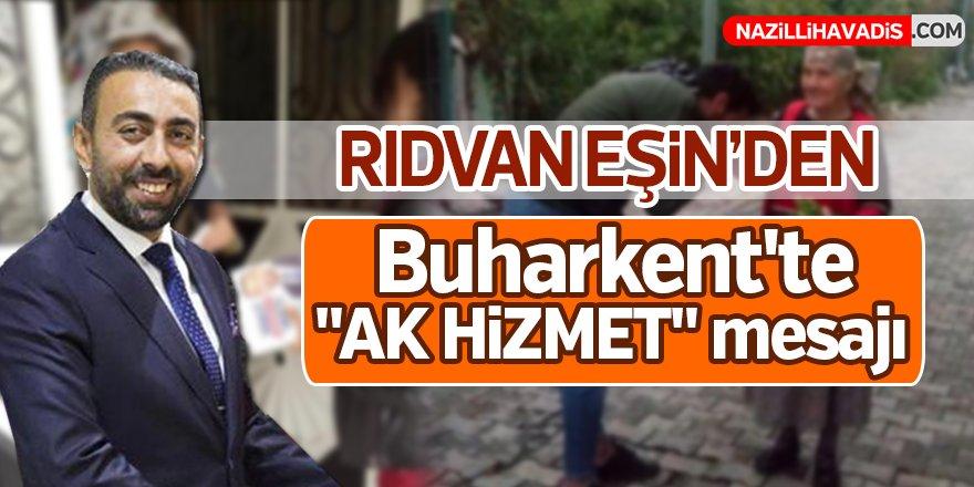 "Rıdvan Eşin'den Buharkent'te ""AK HİZMET"" mesajı!"