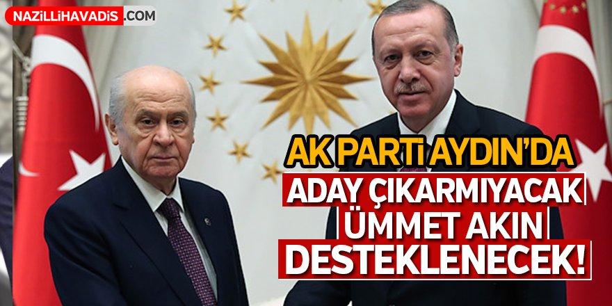 AK PARTİ Aydın'da aday çıkarmayacak Ümmet Akın desteklenecek !