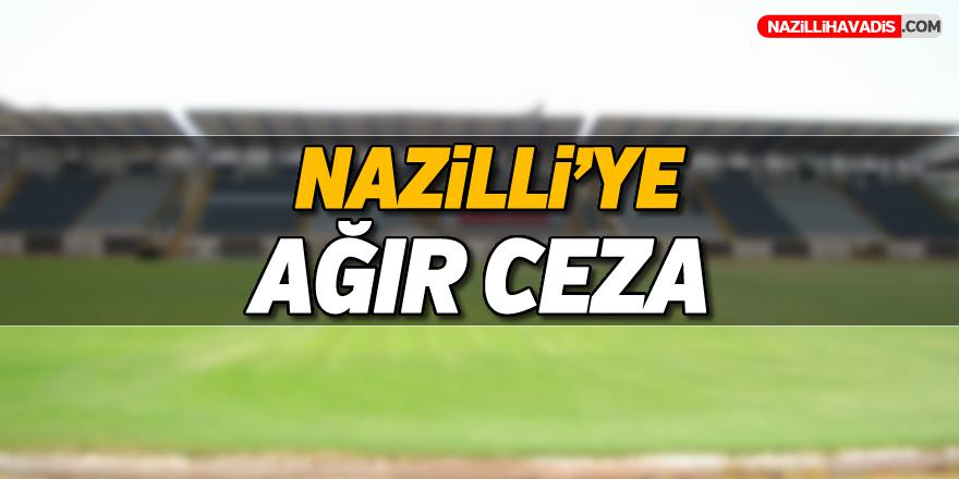 Nazilli'ye ağır ceza