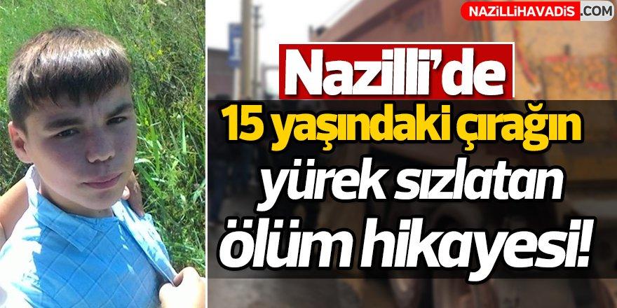 Nazilli'de 15 yaşındaki çırak tırın altında kaldı!