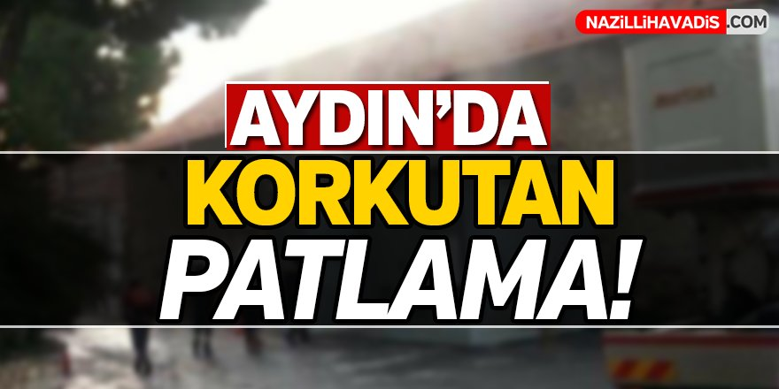 Aydın'da korkutan patlama!