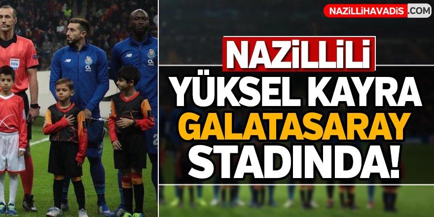 Nazillili Yüksel Kayra Galatasaray Stadında!