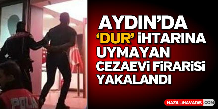 Aydın'da 'DUR' ihtarına uymayan cezaevi firarisi yakalandı