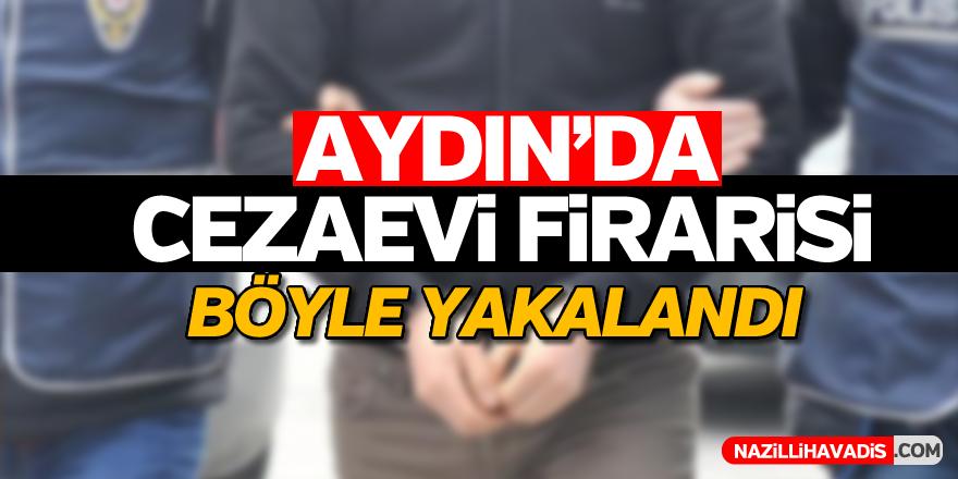 Aydın'da cezaevi firarisi böyle yakalandı