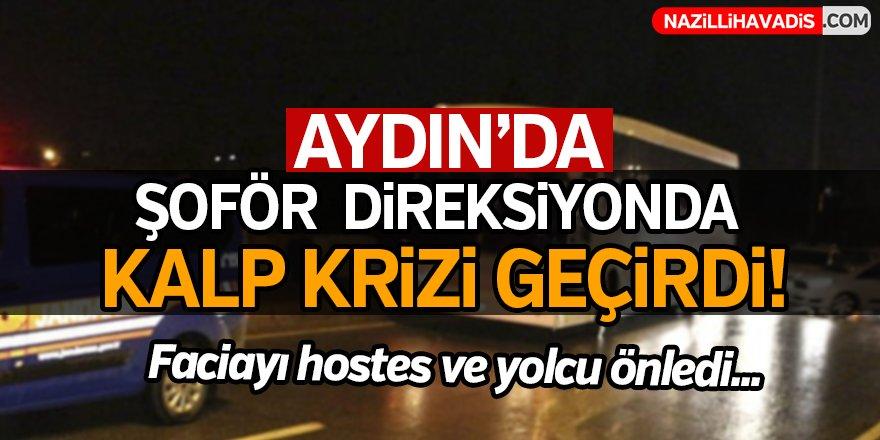 Aydın'da şoför direksiyonda kalp krizi geçirdi!