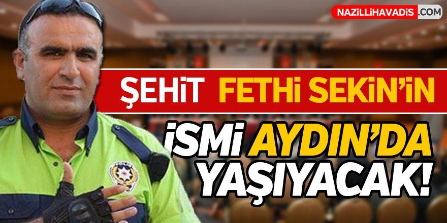 Şehit Fethi Sekin'in ismi Aydın'da yaşıyacak!