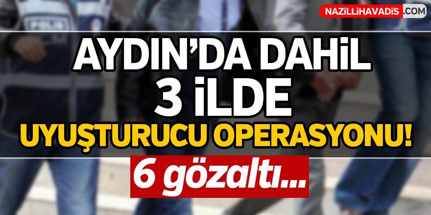 Aydın'ında aralarında bulunduğu 3 ilde operasyon!