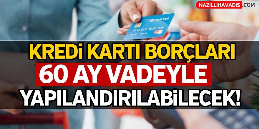 Kredi kartı borçları 60 ay vadeyle yapılandırılabilecek!