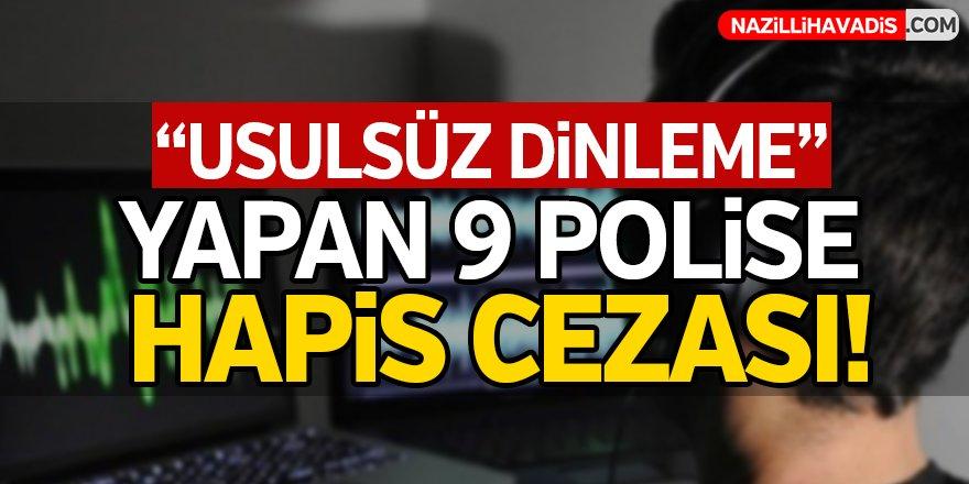 FETÖ adına yasa dışı dinleme yapan 9 polise hapis cezası!