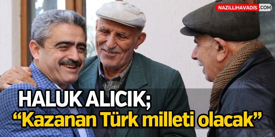 """Haluk Alıcık;""""Kazanan Türk milleti olacak"""""""