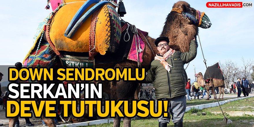 Down sendromlu Serkan'ın deve tutkusu