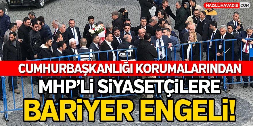 Cumhurbaşkanlığı korumalarından MHP'li siyasetçilere bariyer engeli