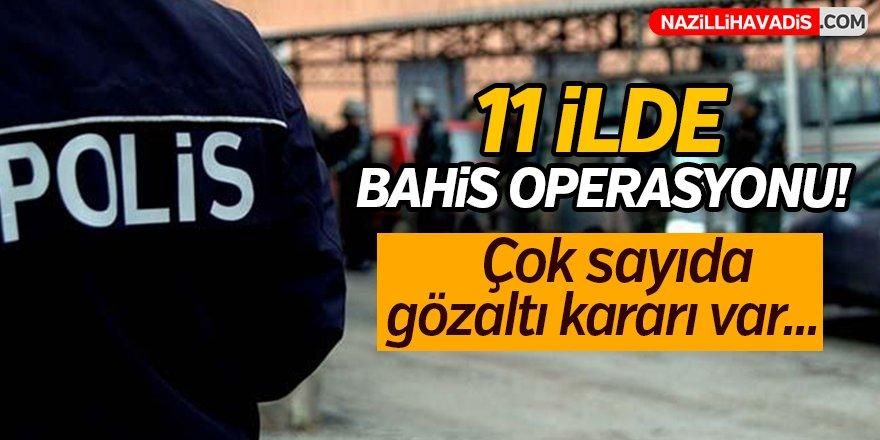 11 ilde bahis operasyonu!