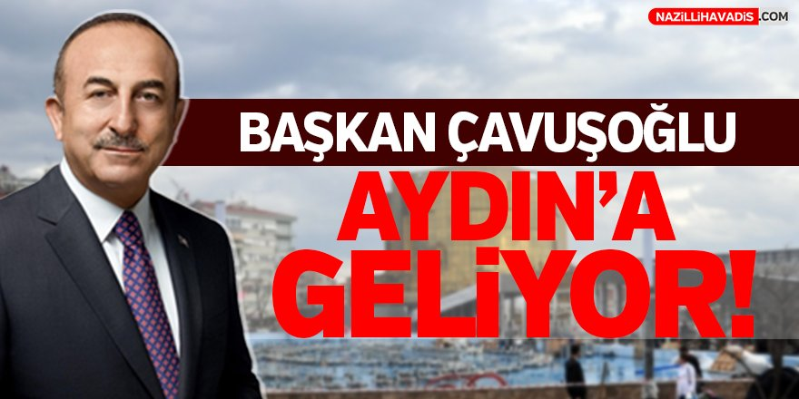 Bakan Çavuşoğlu Yarın Aydın'a Geliyor!