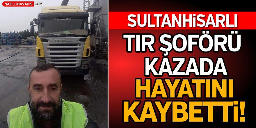 Sultanhisarlı TIR Şoförü Hayatını Kaybetti