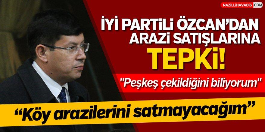 İYİ Partili Özcan'dan arazi satışlarına tepki!