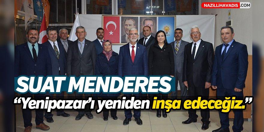 """Suat Menderes;""""Yenipazar'ı yeniden inşa edeceğiz"""""""