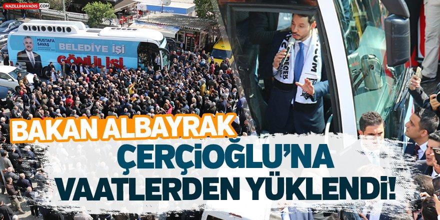 Bakan Albayrak Çerçioğlu'na vaatlerden yüklendi!