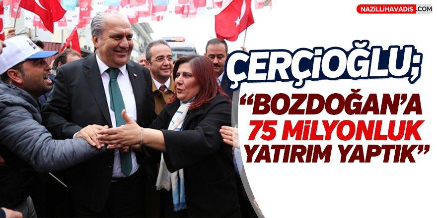 """Çerçioğlu;""""Bozdoğan'a 75 milyonluk yatırım yaptık"""""""