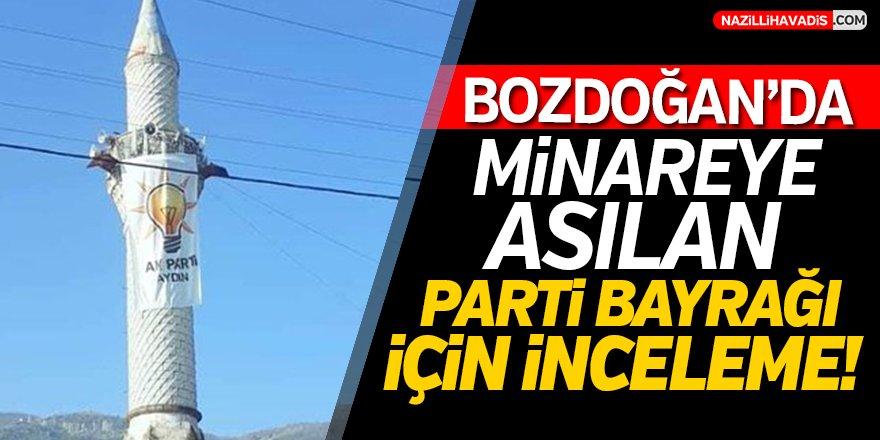 Bozdoğan'da Minareye  Asılan Parti Bayrağı İçin İnceleme!