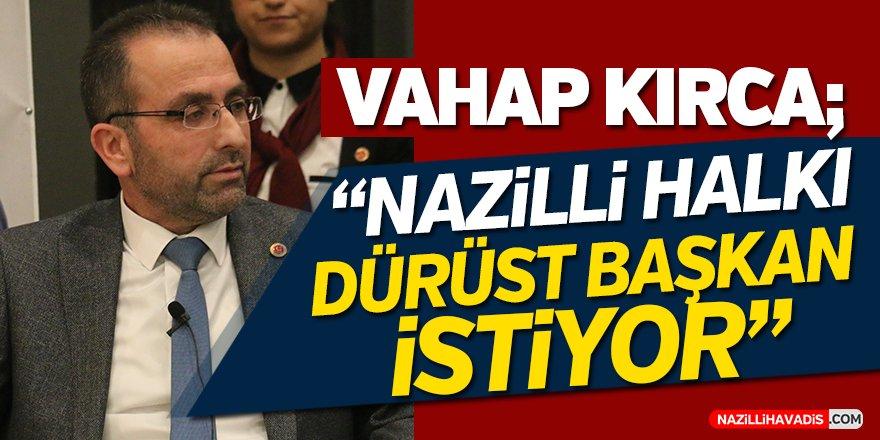 """Vahap Kırca;""""Nazilli halkı dürüst başkan istiyor"""""""