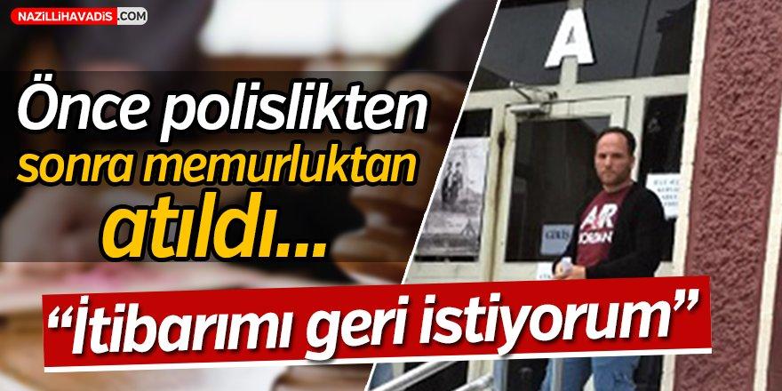 Karacasu'da meslekten ihraç edilen polis itibarını geri istiyor!