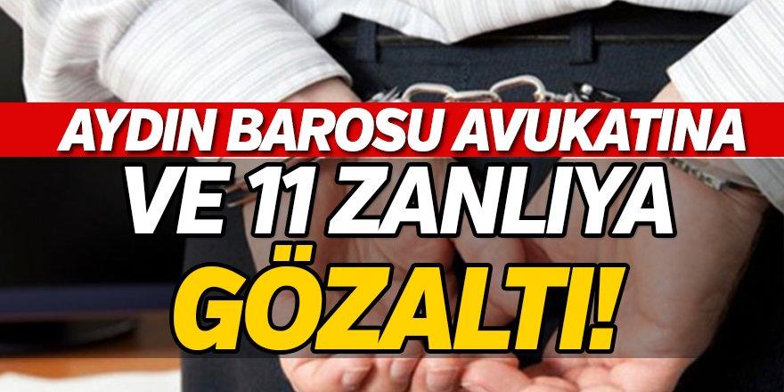 Aydın Barosu Avukatı ve 11 Zanlıya Gözaltı!