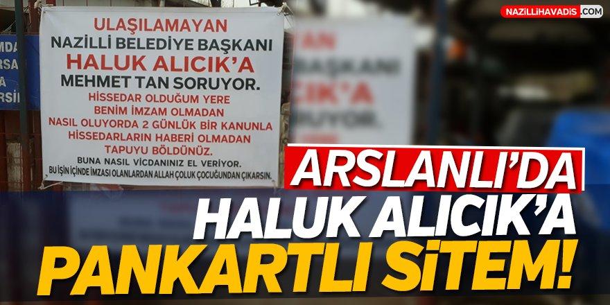 Arslanlı'da Haluk Alıcık'a Pankartlı Sitem!