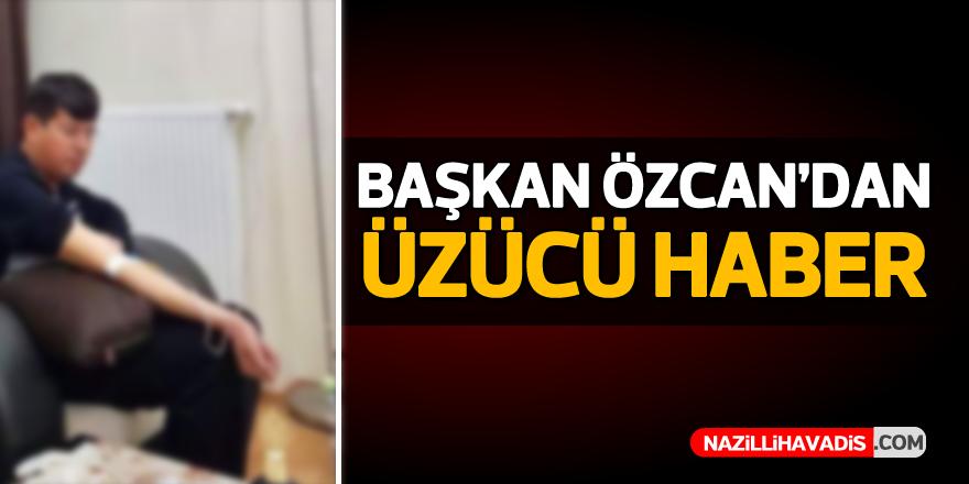 Başkan Özcan'dan üzücü haber...
