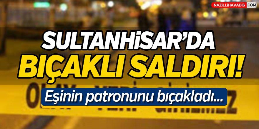 Sultanhisar'da Bıçaklı Saldırı!
