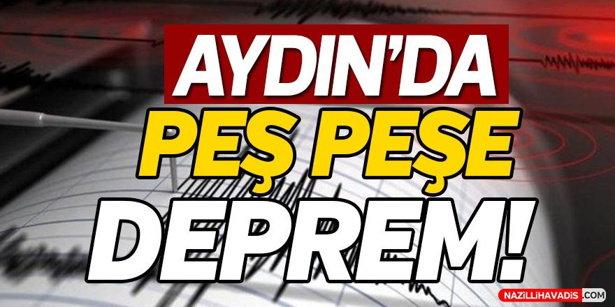 Aydın'da Peş Peşe Depremler!