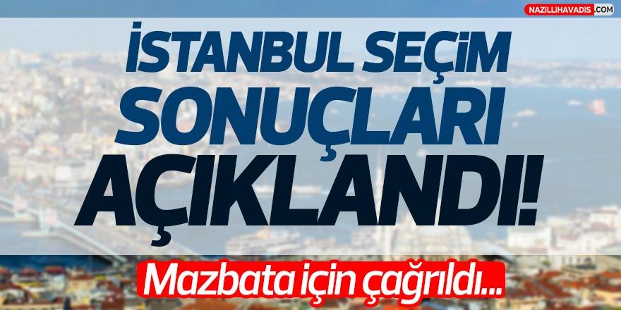 İstanbul için seçim sonuçları açıklandı !