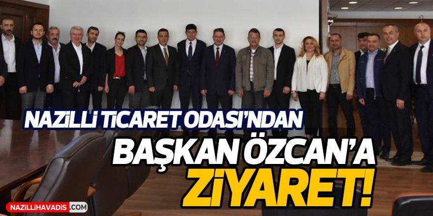 Nazilli Ticaret Odası'ndan Başkan Özcan'a ziyaret!