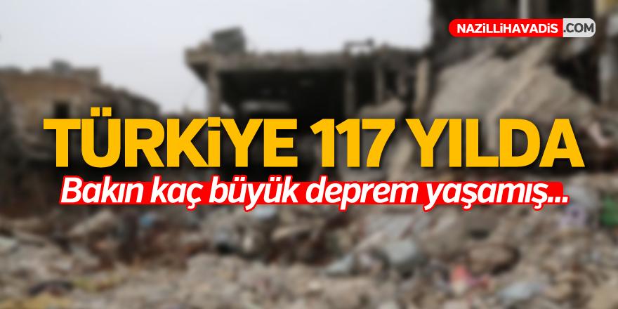 Türkiye 117 yılda bakın kaç büyük deprem yaşamış...