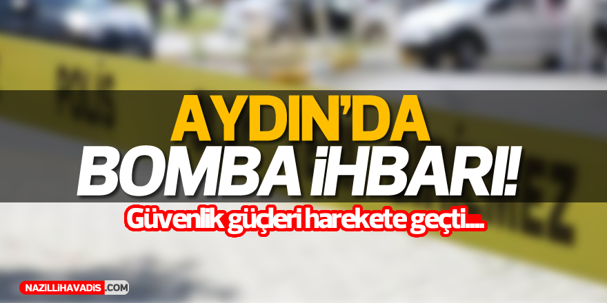 Aydın'da bomba paniği!