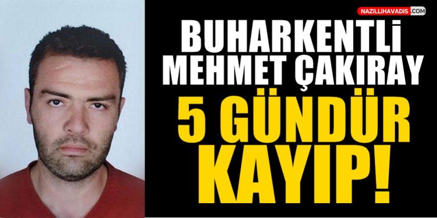 Buharkentli Mehmet Çakıray 5 gündür kayıp!