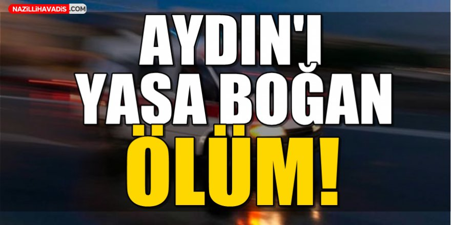 Aydın'ı Yasa Boğan Ölüm!