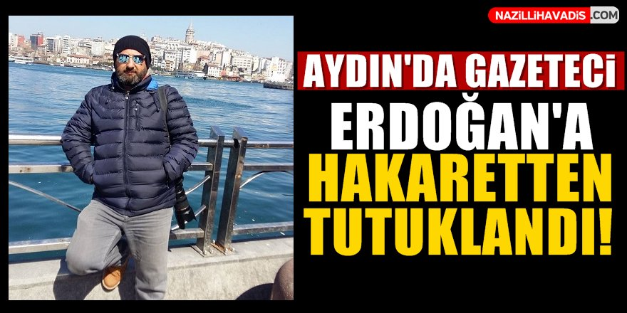 Aydın'da Gazeteci Erdoğan'a Hakaretten Tutuklandı!