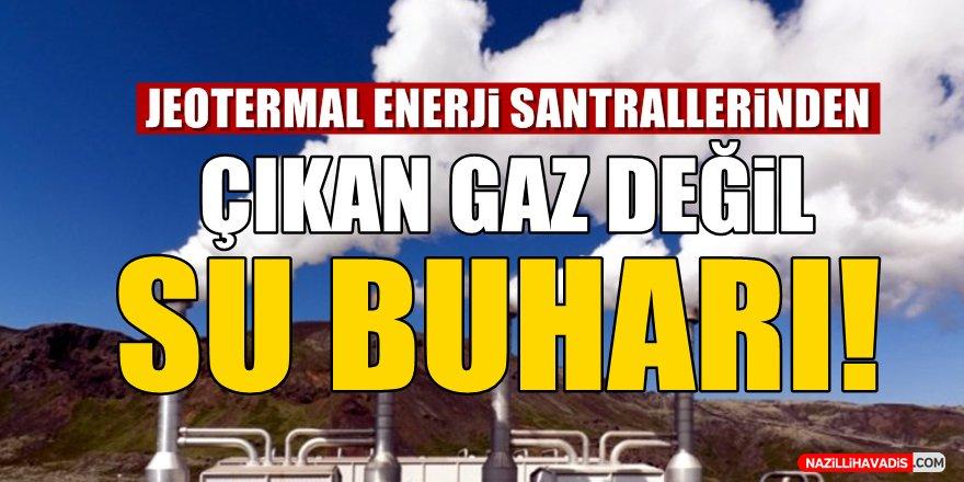 Jeotermal enerji santrallerinden çıkan gaz değil su buharı!
