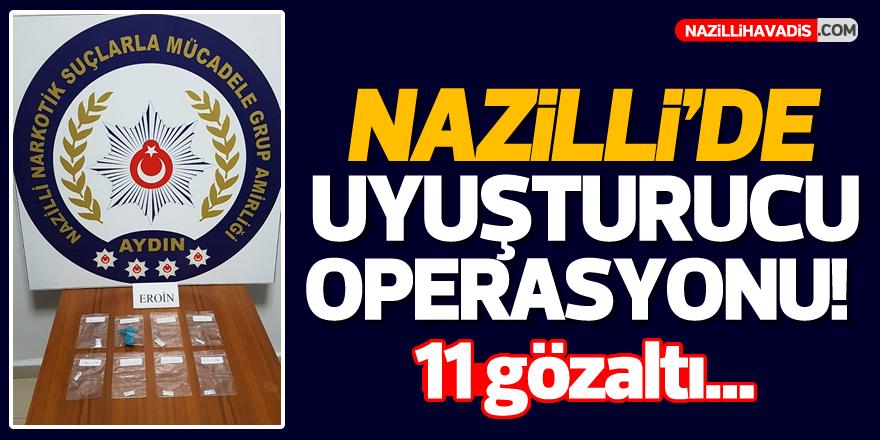 Nazilli'de büyük operasyon! 11 gözaltı...