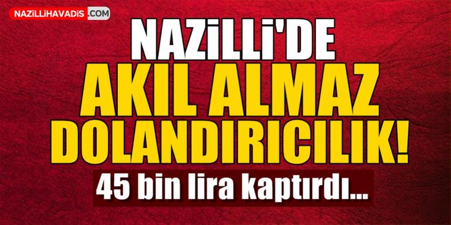Nazilli'de Akıl Almaz Dolandırıcılık!