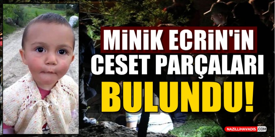 Minik Ecrin'in Ceset Parçaları Bulundu!