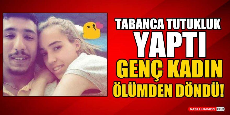 Tabanca tutukluk yaptı, genç kadın ölümden döndü!