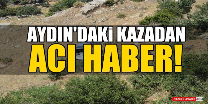 Aydın'daki kazadan acı haber!