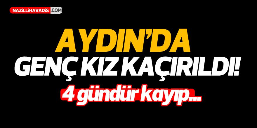 Aydın'da genç kız kaçırıldı!